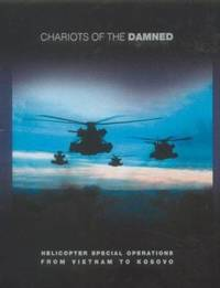 Chariots of the Damned : Helicopter Special Operations from Vietnam to Kosovo