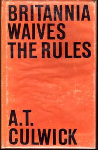 BRITANNIA WAIVES THE RULES. by  A T CULWICK - First  Edition. - 1963 - from BOOKLOVERS PARADISE (SKU: 003568)