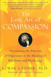 The Lost Art of Compassion : Discovering the Practice of Happiness in the Meeting of Buddhism and...