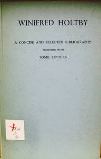 Winifred Holtby:  A Concise and Selected Bibliography Together with Some  Letters