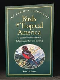 Birds of Tropical America; A Watcher's Introduction to Behavior, Breeding and Diversity (Publisher series: Curious Naturalist.)