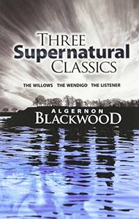 "Three Supernatural Classics: ""The Willows"", ""The Wendigo"" and ""The..."