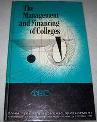 The Management and Financing of Colleges: A Statement on National Policy by the Research and Policy Committee of the Committee for Economic Development, October 1973