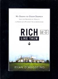 Rich Like Them: My Door-to-Door Search for the Secrets of Wealth in America's Richest...