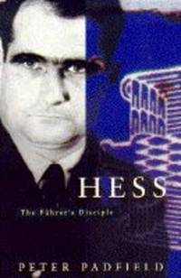 image of Hess: The Fuehrer's Disciple: The Fuhrer's Disciple
