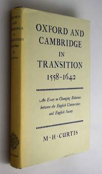 Oxford and Cambridge in transition, 1558-1642 : an essay on changing relations between the English universities and English Society