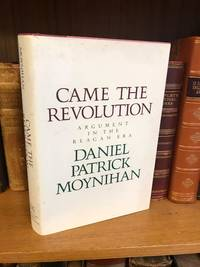 CAME THE REVOLUTION: ARGUMENT IN THE REAGAN ERA [INSCRIBED TO DAVID BRODER]