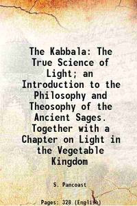The Kabbala The True Science of Light; an Introduction to the Philosophy and Theosophy of the...