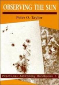 Observing the Sun (Practical Astronomy Handbooks) by Peter O. Taylor - Hardcover - 1992-09-05 - from Books Express and Biblio.com