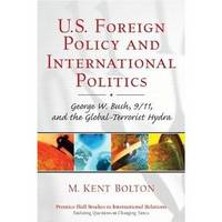 U. S. Foreign Policy and International Politics : George W. Bush, 9/11,  and the Global-Terrorist...