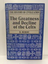 The Greatness and Decline of the Celts (The History of Civilization)