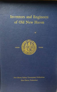 Inventors and Engineers of Old New Haven:  A Series of Six Lectures Given  in 1938 under the Auspices of the School of Engineering Yale University