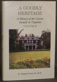 A GOODLY HERITAGE: A HISTORY OF THE CARTER FAMILY IN VIRGINIA, Volume II