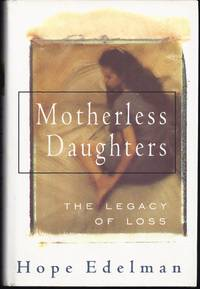 Motherless Daughters: The Legacy of Loss by  Hope Edelman - Signed First Edition - 1994 - from Granada Bookstore  (Member IOBA) and Biblio.com