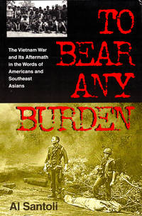 image of To Bear Any Burden: The Vietnam War and Its Aftermath in the Words of Americans and Southeast Asians