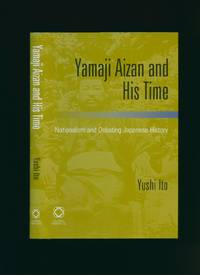 Yamaji Aizan And His Time: Nationalism And Debating Japanese History