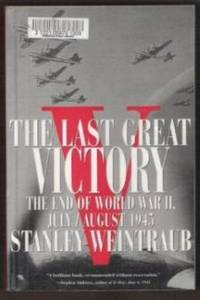 THE LAST GREAT VICTORY The End of the World War II, July / August 1945