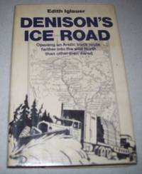 Denison's Ice Road: Opening an Arctic Truck Route Farther Into the Wild North than Other Men...