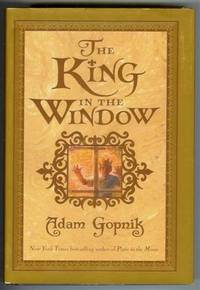 The King in the Window by  Adam Gopnik - 2nd Printing - 2005 - from Shannon's Bookshelf and Biblio.com