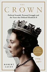 image of The Crown: The Official History Behind the Hit NETFLIX Series: Political Scandal, Personal Struggle and the Years that Defined Elizabeth II, 1956-1977