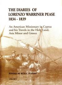 The diaries of Lorenzo Warriner Pease 1834-1839 - An American Missionary in Cyprus and his Travels in the Holy Land, Asia Minor and Greece