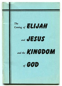 The Coming of Elijah and Jesus and the Kingdom of God