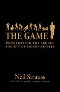 image of The Game: Penetrating the Secret Society of Pickup Artists