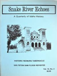 Snake River Echoes. A Quarterly of Idaho History. Vol. 10, No. 2. (Rexburg Tabernacle and the 1976 Teton Dam Flood).