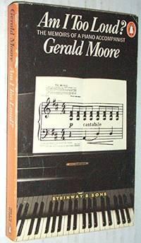 Am I Too Loud? memoirs of an accompanist