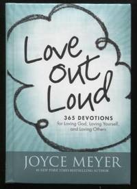 Love Out Loud ;  365 Devotions for  Loving God, Loving Yourself, and  Loving Others  365...