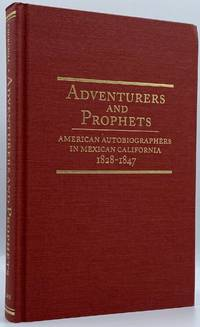 Adventurers and Prophets: American Autobiographers in Mexican California, 1828-1847