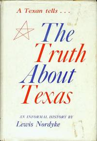 The Truth About Texas by  Lewis Nordyke - Signed First Edition - 1957 - from Bookmarc's (SKU: ec46435)