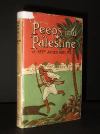 Peeps Into Palestine: Strange Scenes in the Unchanging Land Illustrative of the Ever-Lliving Book