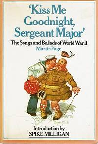 Kiss Me Goodnight Sergeant Major: The Songs And Ballads Of World War II