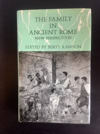 The Family in Ancient Rome New Perspectives