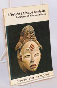 L'art de l'Afrique centrale; sculptures et masques tribaux