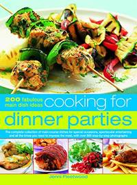 Cooking for Dinner Parties: 200 fabulous main dish ideas: the complete collection of main course dishes for special occasions  spectacular ... most  ... most  with over 800 step by step photographs