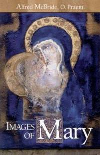 Images of Mary by Alfred McBride - Paperback - 1999 - from ThriftBooks (SKU: G0867163305I2N00)