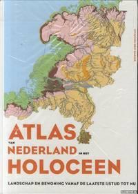 Atlas van Nederland in het Holoceen. Landschap en bewoning vanaf de laatste ijstijd tot nu