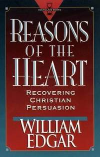 Reasons of the Heart : Recovering Christian Persuasion by William Edgar - Paperback - 1996 - from ThriftBooks and Biblio.com