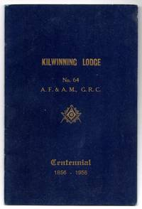 Kilwinning Lodge No. 64 A.F. & A.M., G.R.C. Centennial 1856-1956 by  Gordon MCNEIL - Paperback - First Edition - 1956 - from Attic Books and Biblio.com