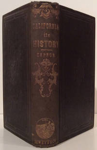 History of California, from Its Discovery to the Present Time: Comprising Also a Full Description of Its Climate, Surface, Soil, Rivers, Etc., With a Journal of the Voyage from New York, Via Nicaragua, to San Francisco, and Back, Via Panama by  Elisha S Capron - 1st - 1854 - from Carpe Diem Fine Books and Biblio.com