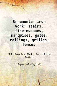 Ornamental iron work stairs, fire-escapes, marquises, gates, railings, grilles, fences 1915...