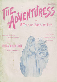 The Adventuress or, A Tale of Parisian Life. A Romance with a Moral - The Acme of Realistic Fiction. From the French of Charles Aubert