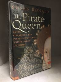 image of The Pirate Queen; Queen Elizabeth I, Her Pirate Adventurers, and the Dawn of Empire