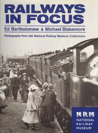 Railways in Focus : Photographs from the National Railway Museum Collections