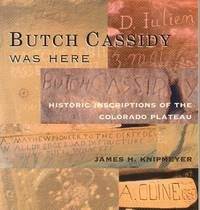 Butch Cassidy Was Here - Historic Inscriptions of the Colorado Plateau