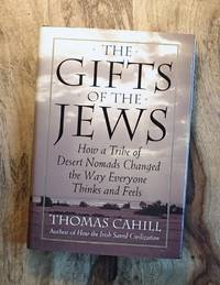 image of THE GIFTS OF THE JEWS : HINGES AND HISTORY : How a Tribe of Desert Nomands Changed the Way Everyone Thinks and Feels
