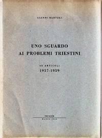 Uno Sguardo ai Problemi Triestini. 40 Articoli 1957 - 1959