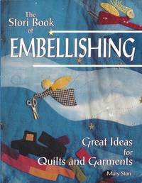 image of The Stori Book of Embellishing:  Great Ideas for Quilts and Garments
